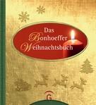 Dietrich Bonhoeffer: Das Bonhoeffer Weihnachtsbuch