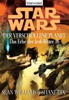Sean Williams: Star Wars. Das Erbe der Jedi-Ritter 16. Der verschollene Planet ★★★★