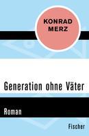 Konrad Merz: Generation ohne Väter