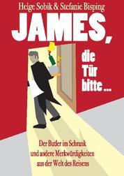 James, die Tür bitte! - Der Butler im Schrank und andere Merkwürdigkeiten aus der Welt des Reisens