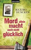 Maximo Duncker: Mord allein macht auch nicht glücklich ★★★