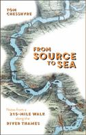 Tom Chesshyre: From Source to Sea