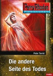 Planetenroman 9: Die andere Seite des Todes - Ein abgeschlossener Roman aus dem Perry Rhodan Universum