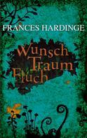 Frances Hardinge: Wunsch Traum Fluch ★★★★