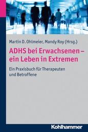 ADHS bei Erwachsenen - ein Leben in Extremen - Ein Praxisbuch für Therapeuten und Betroffene