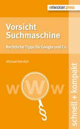 Vorsicht Suchmaschine - Rechtliche Tipps für Google und Co.