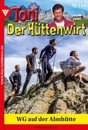 Toni der Hüttenwirt 164 – Heimatroman - WG auf der Almhütte