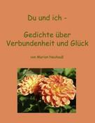 Marion Neuhauß: Du und ich - Gedichte über Verbundenheit und Glück