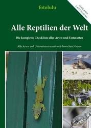 Alle Reptilien der Welt - Die komplette Checkliste aller Arten und Unterarten