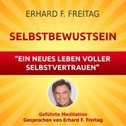 Selbstbewusst sein - Ein neues Leben voller Selbstvertrauen - Geführte Meditation