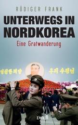 Unterwegs in Nordkorea - Eine Gratwanderung
