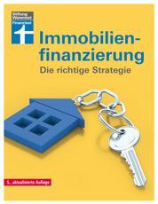 Immobilienfinanzierung - - Die richtige Strategie für Selbstnutzer und Kapitalanleger– Erstfinanzierung, Modernisierung, Anschlussfinanzierung