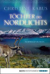 Töchter des Nordlichts - Norwegenroman