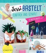 Jessi bastelt einfach & genial - 33 Bastelhacks mit Wow-Effekt