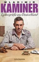 Wladimir Kaminer: Liebesgrüße aus Deutschland ★★★★