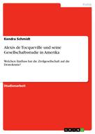 Kendra Schmidt: Alexis de Tocqueville und seine Gesellschaftsstudie in Amerika