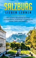 Tatjana Wallbrück: Salzburg lieben lernen: Der perfekte Reiseführer für einen unvergesslichen Aufenthalt in Salzburg inkl. Insider-Tipps und Packliste