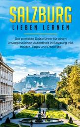 Salzburg lieben lernen: Der perfekte Reiseführer für einen unvergesslichen Aufenthalt in Salzburg inkl. Insider-Tipps und Packliste