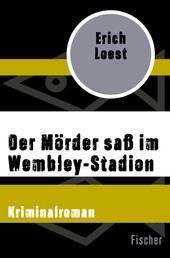 Der Mörder saß im Wembley-Stadion - Kriminalroman