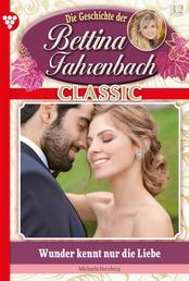 Bettina Fahrenbach Classic 32 – Liebesroman - Wunder kennt nur die Liebe