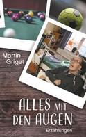 Martin Grigat: Alles mit den Augen