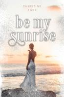 Christine Eder: Be my Sunrise ★