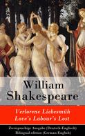 William Shakespeare: Verlorene Liebesmüh / Love's Labour's Lost - Zweisprachige Ausgabe (Deutsch-Englisch) / Bilingual edition (German-English)