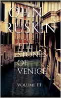 John Ruskin: The Stones of Venice, Volume III