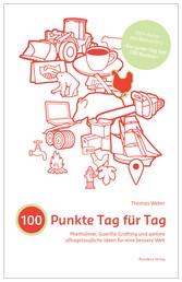 100 Punkte Tag für Tag - Miethühner, Guerilla Grafting und weitere alltagstaugliche Ideen für eine bessere Welt