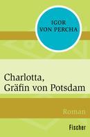 Igor von Percha: Charlotta, Gräfin von Potsdam ★★★★