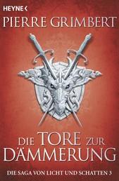Die Tore zur Dämmerung - Die Saga von Licht und Schatten 3 - Roman
