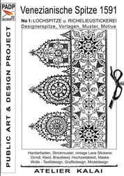 PADP-Script 008: Venezianische Spitze 1591 No.1 - Lochspitze u. Richelieustickerei, Designerspitze, Vorlagen, Muster, Motive