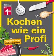 Kochen wie ein Profi - Praktische Tricks mit Erfolgsgarantie - Ideal für Kochanfänger - Vorbereiten, Abschmecken & Anrichten I Von Stiftung Warentest