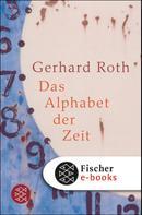 Gerhard Roth: Das Alphabet der Zeit ★★★★