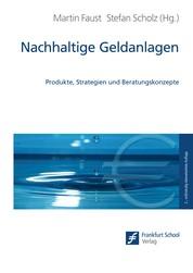 Nachhaltige Geldanlagen - Produkte, Strategien und Beratungskonzepte