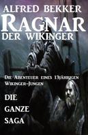 Alfred Bekker: Die ganze Saga: Ragnar der Wikinger