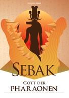 Gerald Voigt: Sebak - Gott der Pharaonen