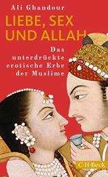 Liebe, Sex und Allah - Das unterdrückte erotische Erbe der Muslime