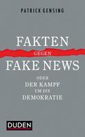 Patrick Gensing: Fakten gegen Fake News oder Der Kampf um die Demokratie