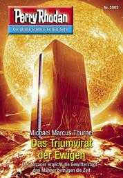 """Perry Rhodan 3003: Das Triumvirat der Ewigen - Perry Rhodan-Zyklus """"Mythos"""""""