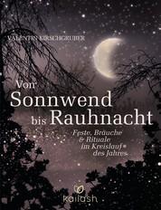 Von Sonnwend bis Rauhnacht - Feste, Bräuche & Rituale im Kreislauf des Jahres