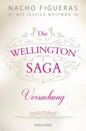 Die Wellington-Saga - Versuchung - Roman