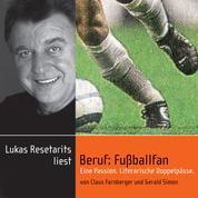 Beruf: Fußballfan - Eine Passion. Literarische Doppelpässe. (Ungekürzt)