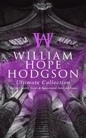 William Hope Hodgson: WILLIAM HOPE HODGSON Ultimate Collection: Horror Classics, Occult & Supernatural Tales and Poems