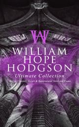 WILLIAM HOPE HODGSON Ultimate Collection: Horror Classics, Occult & Supernatural Tales and Poems - The Ghost Pirates, The Boats of the Glen Carrig, The House on the Borderland, The Night Land, Sargasso Sea Stories, Men of the Deep Waters, Captain Gault Stories, Demons of the Sea, A Tropical Horror…
