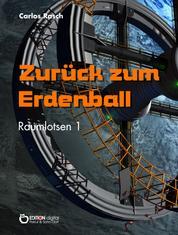 Zurück zum Erdenball - Raumlotsen Band 1