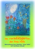 Karlheinz Schudt: Im Paradiesgarten der Frau Holle