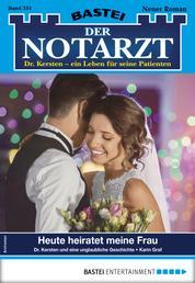 Der Notarzt 354 - Arztroman - Heute heiratet meine Frau