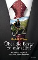 Rudolf Wötzel: Über die Berge zu mir selbst ★★★★