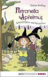 Petronella Apfelmus - Schnattergans und Hexenhaus - Schnattergans und Hexenhaus. Band 6